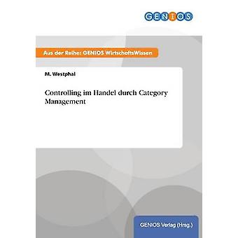 Controlling im Handel durch Category Management by Westphal & M.