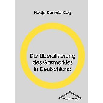 Die Liberalisierung des Gasmarktes in Deutschland by Klag & Nadja Daniela