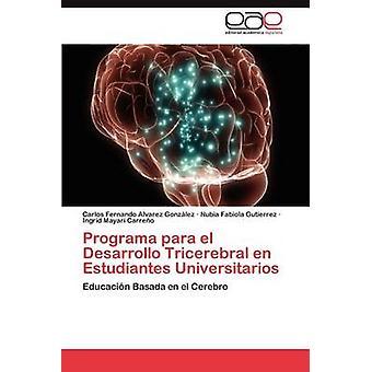 Programa para el Desarrollo Tricerebral en Estudiantes Universitarios by Alvarez Gonzlez Carlos Fernando