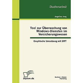 Verktyg zur berwachung von WindowsDiensten im Versicherungswesen Graphische Umsetzung mit SWT av Jung & Angelina