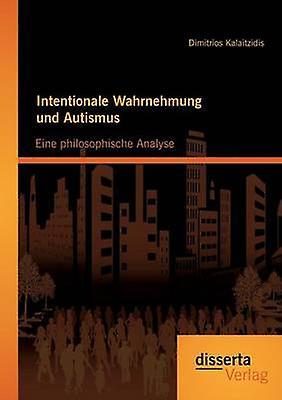 Intentionale Wahrnehmung und Autismus Eine philosophische Analyse by Kalaitzidis & Dimitrios