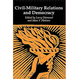 Civil-Military Relations and Democracy by Larry Diamond - Marc F. Pla