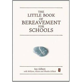 The Little Book of Bereavement for Schools by Ian Gilbert - et al. -