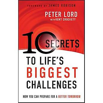 10 Secrets to Life's Biggest Challenges - How You Can Prepare For a Be
