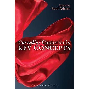 Cornelius Castoriadis - Key Concepts by Suzi Adams - 9781441102904 Book