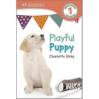 DK Readers L1 - Playful Puppy by Jeremy Patenaude - Charlotte Hicks -