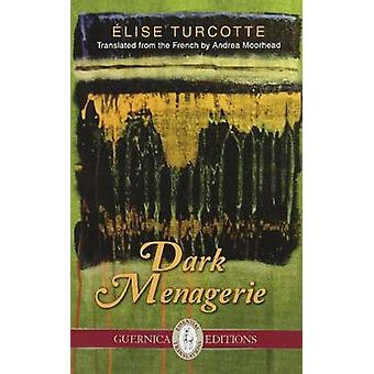 Dark Menagerie by Elise Turcotte - Andrea Moorhead - 9781550719062 Bo