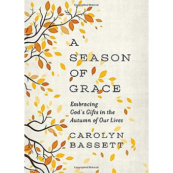 A Season of Grace - Embracing God's Gifts in the Autumn of Our Lives b