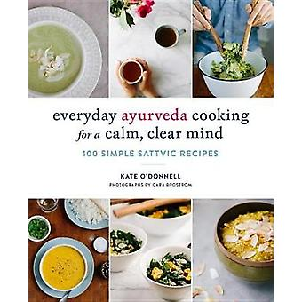 Everyday Ayurveda Cooking For A Calm - Clear Mind - 100 Simple Sattvic