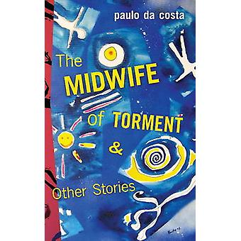 Midwife of Torment & Other Stories by Paulo da Costa - 9781771831628