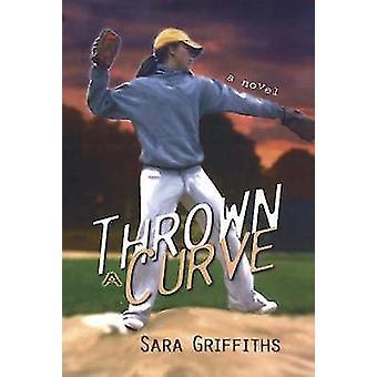 Thrown a Curve - A Novel by Sara Griffiths - 9781890862480 Book