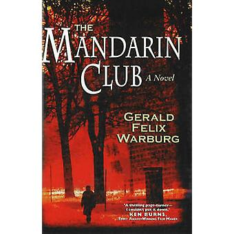 Mandarin Club - A Novel by Gerald Felix Warburg - 9781890862459 Book