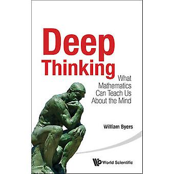 Deep Thinking - What Mathematics Can Teach Us About the Mind by Willia