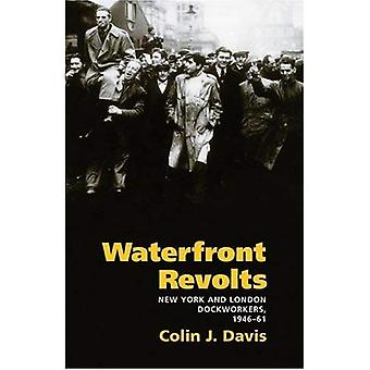 Waterfront Revolts: New York and London Dockworkers, 1946-61 (The Working Class in American History)