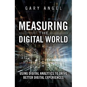 Measuring the Digital World: Using Digital Analytics to Drive Better Digital Experiences (FT Press Analytics) (Hardcover) by Angel Gary