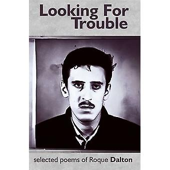 Looking for Trouble by Roque Dalton