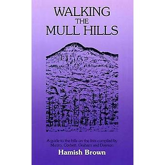 Walking the Mull Hills by Hamish M. Brown & Hamish M. Brown & Olive Brown & Jean Whittaker