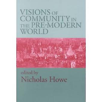 Visions of Community in the Pre-modern World by Nicholas Howe - 97802