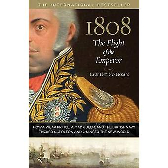 1808 - The Flight of the Emperor - How a Weak Prince - a Mad Queen - an