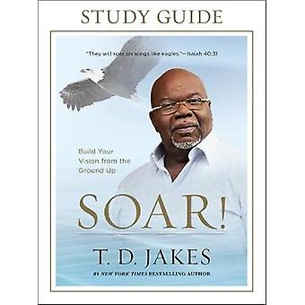 Soar! Study Guide by T. D. Jakes - 9781455553921 Book
