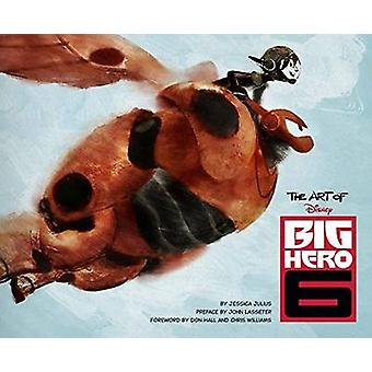 The Art of Big Hero 6 by Jessica Julius - John Lasseter - Don Hall -