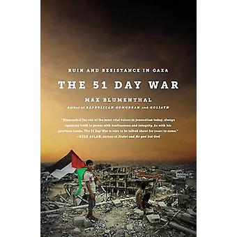 The 51 Day War - Ruin and Resistance in Gaza by Max Blumenthal - 97815