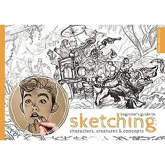 Beginner's Guide to Sketching - Characters - Creatures and Concepts by