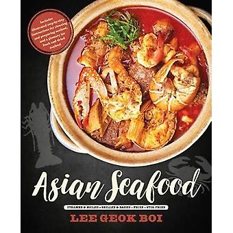 Asian Seafood - Steamed & Boiled * Grilled & Baked * Fried * Stir-Frie