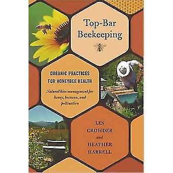 Top-bar Beekeeping - Organic Practices for Honeybee Health by Les Crow