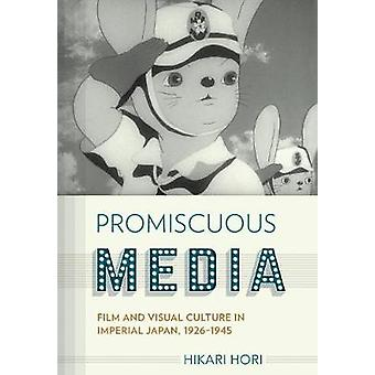 Promiscuous Media - Film and Visual Culture in Imperial Japan - 1926-1