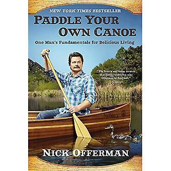 Uw eigen kano peddel: One Man's Fundamentals voor heerlijke leven