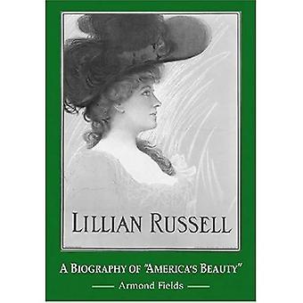 Lillian Russell: Een biografie van Amerika's schoonheid