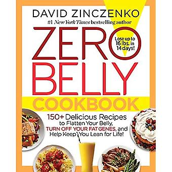 Zero Belly Cookbook: 125+ Delicious Recipes to Flatten Your Belly, Turn off Your Fat Genes, and Help Keep You...