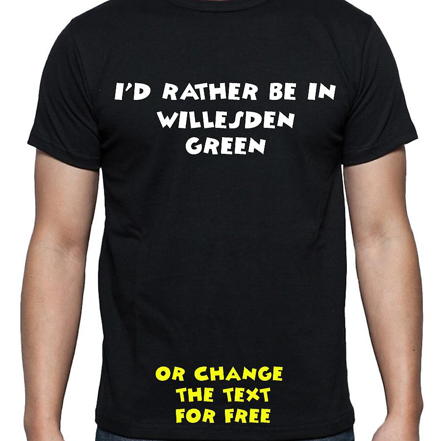 I'd Rather Be In Willesden green Black Hand Printed T shirt