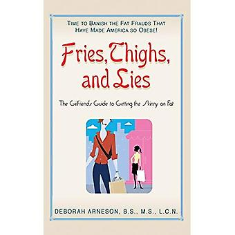 Fries, Thighs, and Lies: The Girlfriends Guide to Getting Skinny on Fat