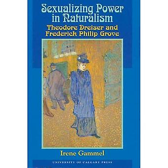 Sexualizing Power in Naturalism: Theodore Dreiser and Frederick Philip Grove