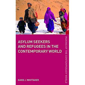 Asylum Seekers and Refugees in the Contemporary World by Whittaker & David J.