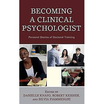 Becoming a Clinical Psychologist Personal Stories of Doctoral Training by Knafo & Danielle
