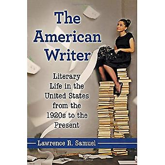 The American Writer: Literary Life in the United States from the 1920s to the Present