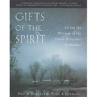 Gifts of the Spirit Living the Wisdom of the Great Religious Traditions by Zaleski & Philip