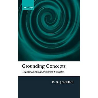 Grounding Concepts An Empirical Basis for Arithmetical Knowledge by Jenkins & C. S.