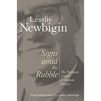 Signs Amid the Rubble The Purposes of God in Human History by Newbigin & Lesslie