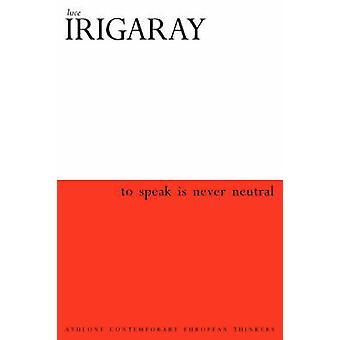 Zu sprechen ist nie Neutral von Irigaray & Luce