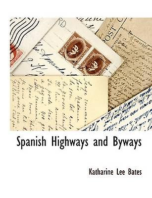 Spanish Highways and Byways by Bates & Katharine Lee