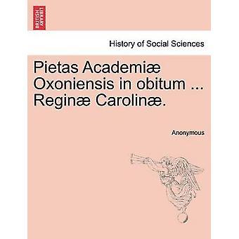 Pietas Academi Oxoniensis in obitum ... Regin Carolin. by Anonymous