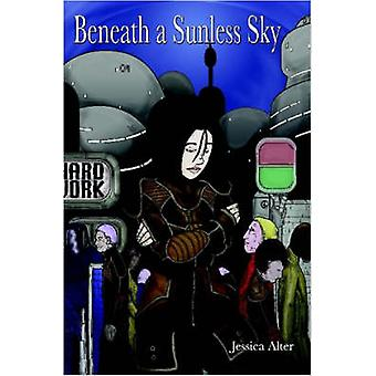 Beneath a Sunless Sky by Alter & Jessica