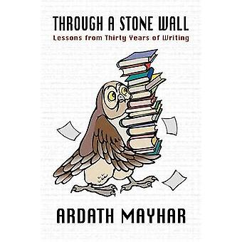 Through a Stone Wall Lessons from Thirty Years of Writing by Mayhar & Ardath
