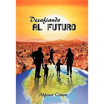 Desafiando Al Futuro by Cotero & Alfonso