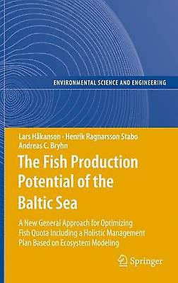 The Fish Production Potential of the Baltic Sea  A New General Approach for Optimizing Fish Quota Including a Holistic Management Plan Based on Ecosystem Modelling by Hkanson & Lars