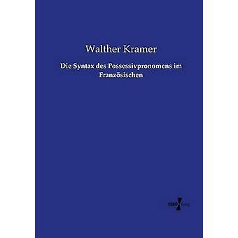 Die Syntax des Possessivpronomens im Franzsischen by Kramer & Walther